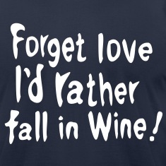 Forget love I'd rather fall in Wine Men's T-Shirt by American Apparel