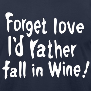 Forget love I'd rather fall in Wine Men's T-Shirt by American Apparel - Men's T-Shirt by American Apparel