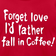 Forget love I'd rather fall in Coffee Men's T-Shirt by American Apparel