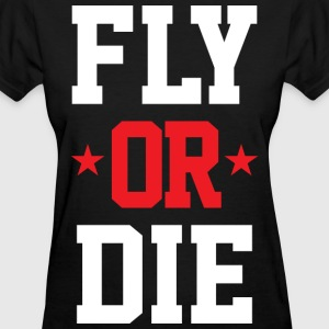 Fly Or Die Women's Tee - Women's T-Shirt