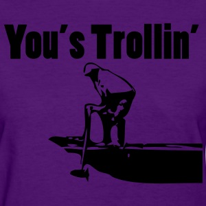 You's Trollin' Women's T-Shirts - Women's T-Shirt