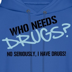 Who needs Drugs? No seriously, I have Drugs! Vector Design Hoodies