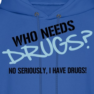 Who needs Drugs? No seriously, I have Drugs! Vector Design Hoodies - Men's Hoodie