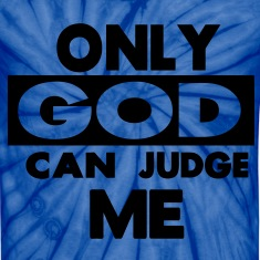 ONLY GOD CAN JUDGE ME T-Shirts