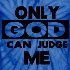 ONLY GOD CAN JUDGE ME T-Shirts - Unisex Tie Dye T-Shirt