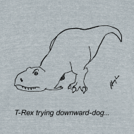 Design ~ T-Rex Trying Down Dog (Am Apparel)