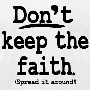 Don't keep the faith. Spread it around - Men's T-Shirt by American Apparel