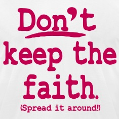 Don't keep the faith. Spread it around