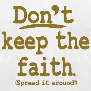 Don't keep the faith. Spread it around! T-Shirts - Men's T-Shirt by American Apparel