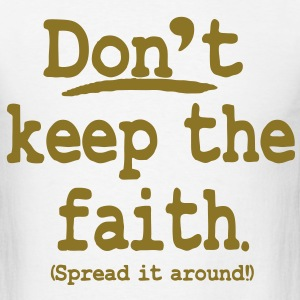 Don't keep the faith. Spread it around! T-Shirts - Men's T-Shirt