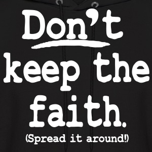 Don't keep the faith. Spread it around! Hoodies - Men's Hoodie