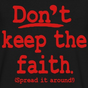 Don't keep the faith. Spread it around! T-Shirts - Men's V-Neck T-Shirt by Canvas