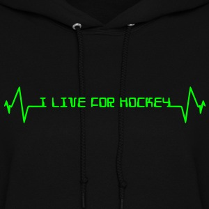 I Live For Hockey Hoodies - Women's Hoodie