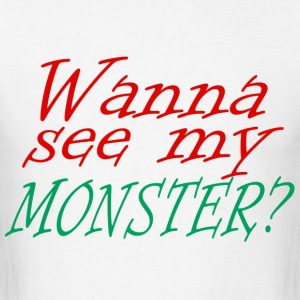wanna see my monster - Men's T-Shirt