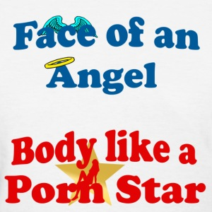 face of an angel body like porn star - Women's T-Shirt