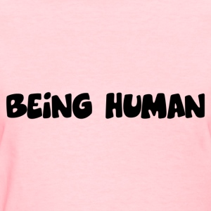 Being human T-shirt - Women's T-Shirt