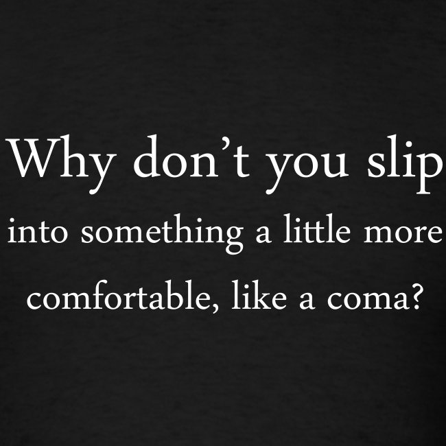 Why not slip into a coma?