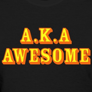 Also known as Awesome - Women's T-Shirt