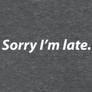 Sorry I'm late - Women's T-Shirt