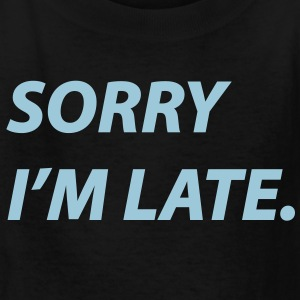 Sorry I'm late - Kids' T-Shirt
