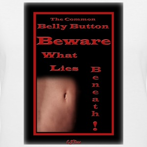 Lady's  V - The Common Belly Button - BEWARE What Lies Beneath! - Women's V-Neck T-Shirt
