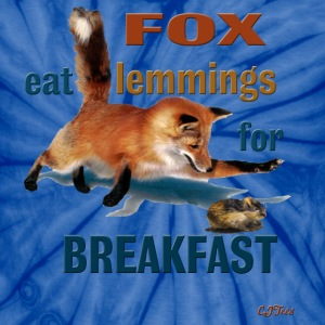 FOX Eat Lemmings For Breakfast - Lady's and Men's Tie Dye - Unisex Tie Dye T-Shirt