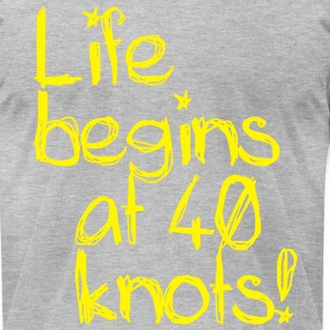 Life begins at 40 knots! T-Shirts - Men's T-Shirt by American Apparel