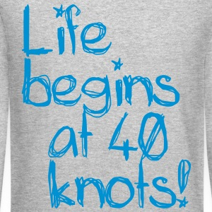 Life begins at 40 knots! Long Sleeve Shirts - Crewneck Sweatshirt