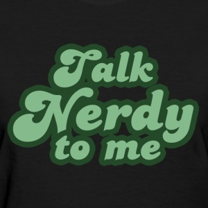 Talk nerdy to me - Women's T-Shirt