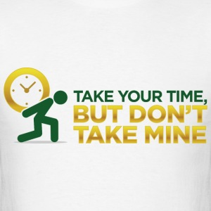 Take Your Time 2 (dd)++ T-Shirts - Men's T-Shirt
