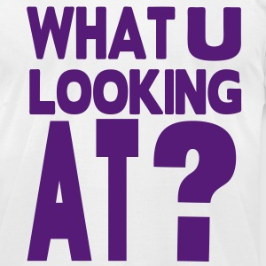 WHAT YOU LOOKING AT? - Men's T-Shirt by American Apparel
