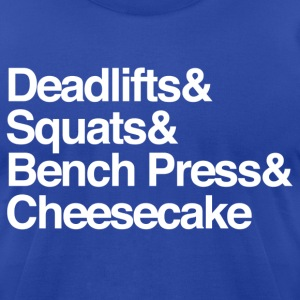 Deadlifts & Squats & Bench Press & Cheesecake - Men's T-Shirt by American Apparel