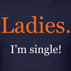 Ladies. I'm single! - Men's T-Shirt