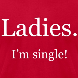 Ladies. I'm single! - Men's T-Shirt by American Apparel