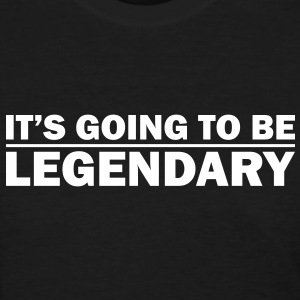 It's going to be legendary - Women's T-Shirt