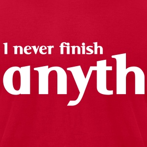 I never finish anyth - Men's T-Shirt by American Apparel