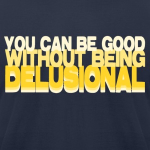 Good Without Being Delusional - Men's T-Shirt by American Apparel