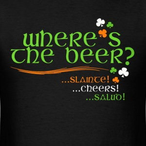 Where's The Beer - Irish Cheer - Men's T-Shirt