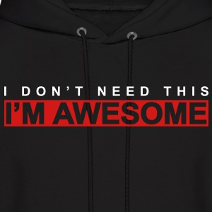 I don't need this, I'm awesome - Men's Hoodie