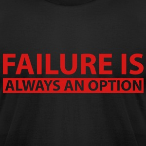 Failure is always an option - Men's T-Shirt by American Apparel
