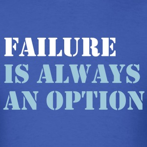 Failure is always an option - Men's T-Shirt