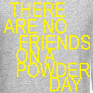 there are no friends on a powder day! Long Sleeve Shirts - Crewneck Sweatshirt