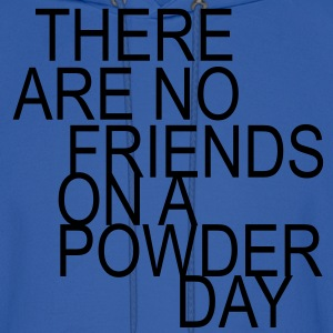 there are no friends on a powder day! Hoodies - Men's Hoodie