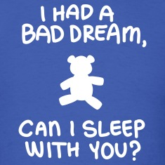 I had a bad dream, can I sleep with you?