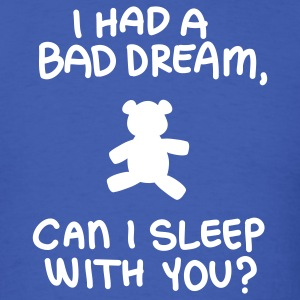 I had a bad dream, can I sleep with you? - Men's T-Shirt