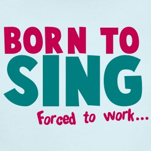 Born to SING- forced to work Baby Bodysuits - Short Sleeve Baby Bodysuit