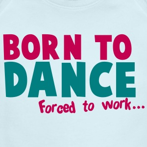 Born to DANCE - forced to work Baby Bodysuits - Short Sleeve Baby Bodysuit