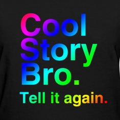 Cool Story Bro (Tell it again.) Rainbow. Women's T-Shirts
