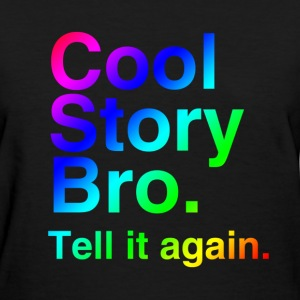 Cool Story Bro (Tell it again.) Rainbow. Women's T-Shirts - Women's T-Shirt