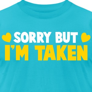 SORRY BUT I'm TAKEN  T-Shirts - Men's T-Shirt by American Apparel